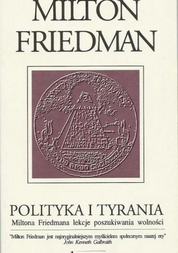 Okładka książki Polityka i tyrania. Miltona Friedmana lekcje poszukiwania wolności.