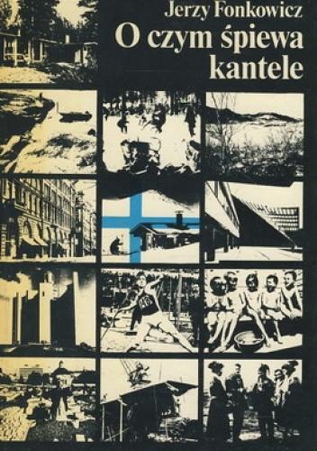 Okładka książki O czym śpiewa kantele. Rzecz o Finlandii