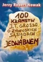 100 kłamstw J. T. Grossa o żydowskich sąsiadach i Jedwabnem