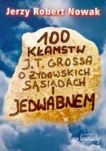 Okładka książki 100 kłamstw J. T. Grossa o żydowskich sąsiadach i Jedwabnem