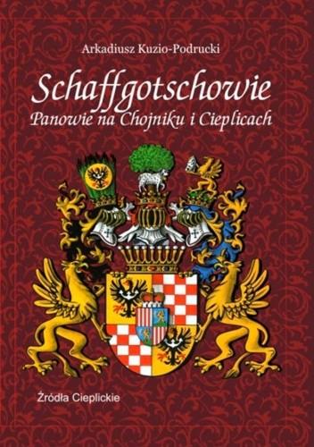 Okładka książki Schaffgotschowie: Panowie na Chojniku i Cieplicach