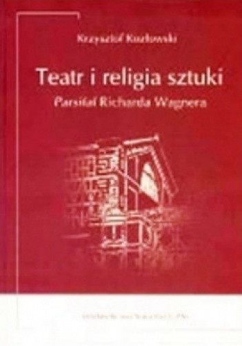 Okładka książki Teatr i religia sztuki. Parsifal Richarda Wagnera
