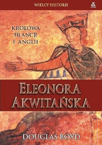 Okładka książki Eleonora Akwitańska Królowa Francji i Anglii