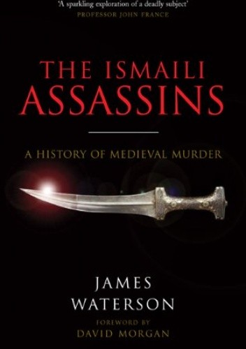 Okładka książki The Ismaili Assassins: A History of Medieval Murder