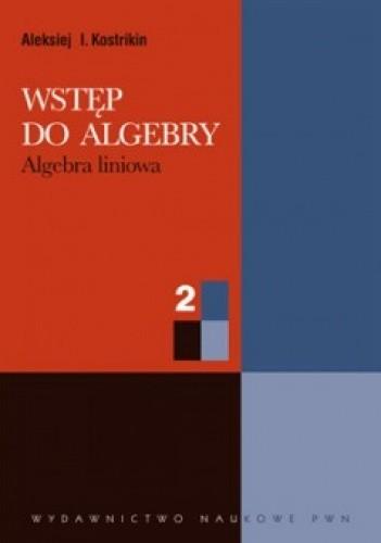 Okładka książki Wstęp do algebry. Cz. 2. Algebra liniowa
