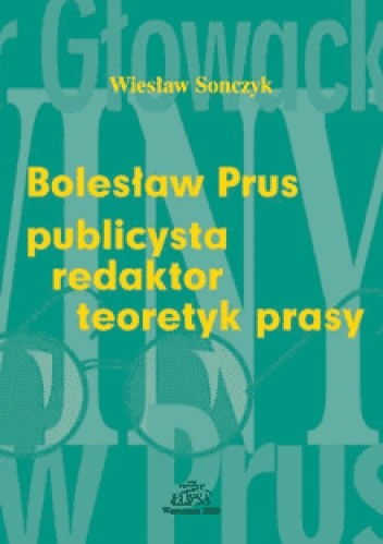 Okładka książki Bolesław Prus: publicysta - redaktor - teoretyk prasy