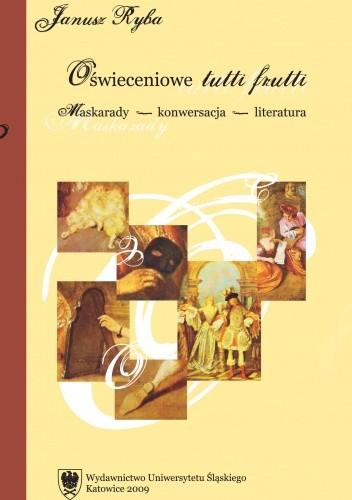 Okładka książki Oświeceniowe tutti frutti. Maskarady – konwersacja – literatura