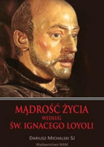 Okładka książki Mądrość życia według św. Ignacego Loyoli