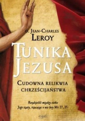 Okładka książki Tunika Jezusa. Cudowna relikwia chrześcijaństwa