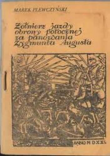 Okładka książki Żołnierz jazdy obrony potocznej za czasów Zygmunta Augusta. Studia nad zawodem wojskowym w XVI w.
