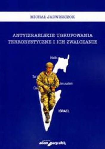 Okładka książki Antyizraelskie ugrupowania terrorystyczne i ich zwalczanie