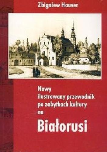 Okładka książki Nowy ilustrowany przewodnik po zabytkach kultury na Białorusi