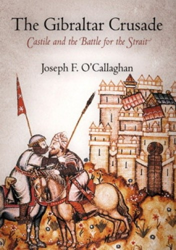 Okładka książki The Gibraltar Crusade. Castile and the Battle for the Strait