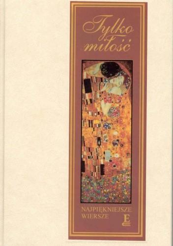 Okładka książki Tylko miłość. Najpiękniejsze wiersze