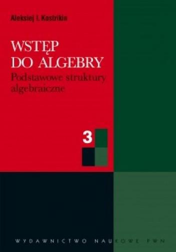 Okładka książki Wstęp do algebry. Cz. 3. Podstawowe struktury algebraiczne