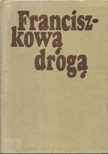 Okładka książki Franciszkową drogą. Duszpasterskie i ascetyczne materialy o św. Franciszku z Asyżu