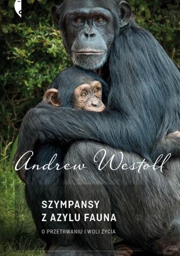 Okładka książki Szympansy z azylu Fauna. O przetrwaniu i woli życia
