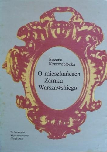 Okładka książki O mieszkańcach Zamku Warszawskiego