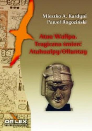 Okładka książki Atau Wallpa Tragiczna śmierć Atahualpy/Ollantay