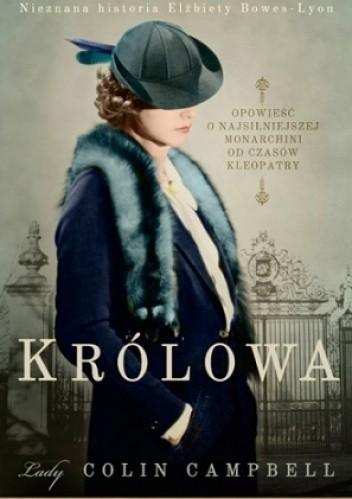 Okładka książki Królowa. Nieznana historia Elżbiety Bowes-Lyon