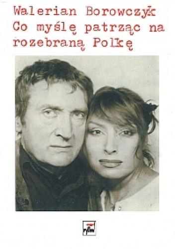Okładka książki Co myślę patrząc na rozebraną Polkę