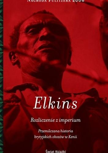 Okładka książki Rozliczenie z imperium. Przemilczana historia brytyjskich obozów w Kenii