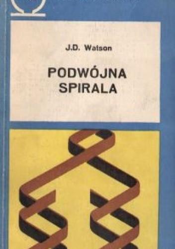 Okładka książki Podwójna spirala. Relacja naoczna o wykryciu struktury DNA