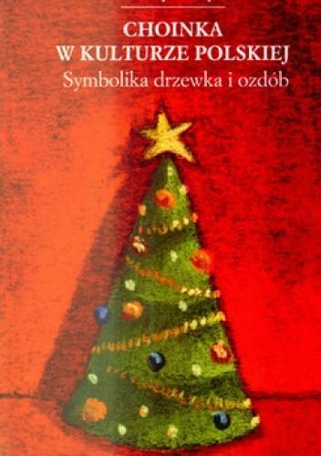 Okładka książki Choinka w kulturze polskiej. Symbolika drzewka i ozdób