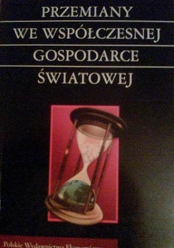Okładka książki Przemiany we Współczesnej Gospodarce Światowej