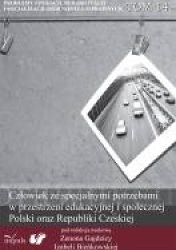 Okładka książki Człowiek ze specjalnymi potrzebami w przestrzeni edukacyjnej i społecznej Polski oraz Republiki Czeskiej