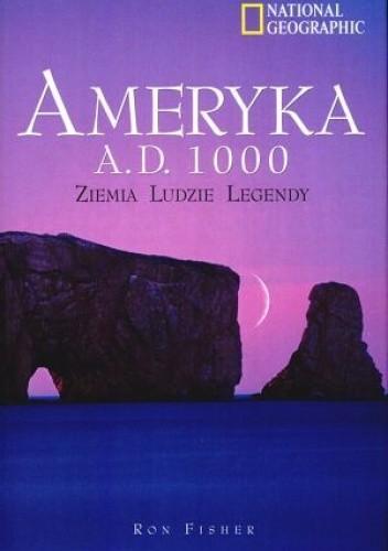 Okładka książki Ameryka A.D. 1000. Ziemia, ludzie, legendy