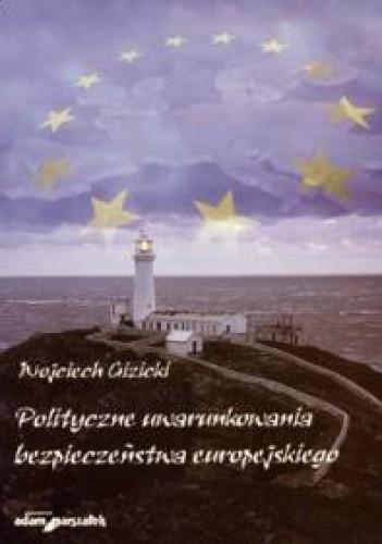 Okładka książki Polityczne uwarunkowania bezpieczeństwa europejskiego