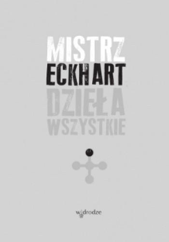 Okładka książki Mistrz Eckhart. Dzieła wszystkie. Tom 1