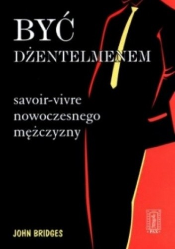 Okładka książki Być dżentelmenem. Savoir-vivre nowoczesnego mężczyzny