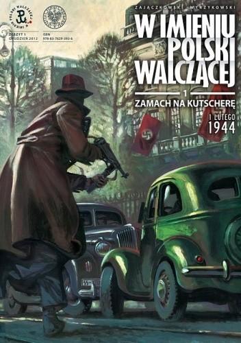 Okładka książki W imieniu Polski Walczącej - 1 - Zamach na Kutscherę, 1 lutego 1944