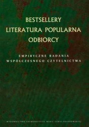 Okładka książki Bestsellery. Literatura popularna. Odbiorcy. Empiryczne badania współczesnego czytelnictwa