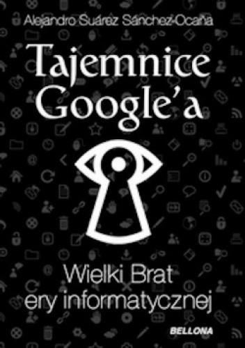 Okładka książki Tajemnice google'a. Wielki Brat ery informatycznej.