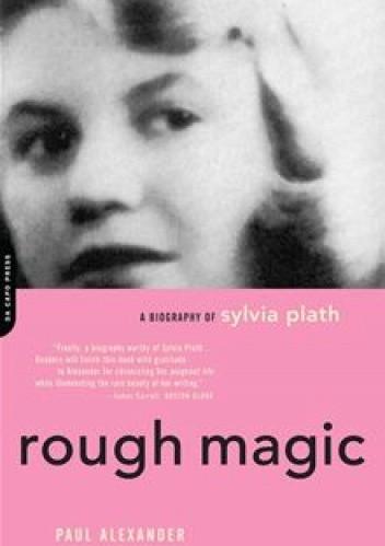 Okładka książki Rough Magic: A Biography of Sylvia Plath