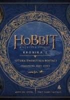 Hobbit. Niezwykła podróż. Kronika 2. Sztuka tworzenia postaci