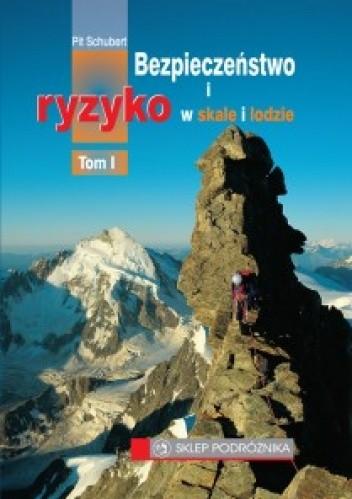 Okładka książki Bezpieczeństwo i ryzyko w skale i lodzie - tom I