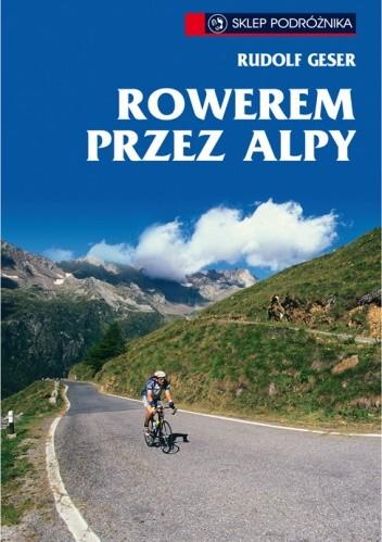 Okładka książki Rowerem przez Alpy - 50 najbardziej atrakcyjnych tras w Niemczech, Austrii, Słowenii i Włoszech