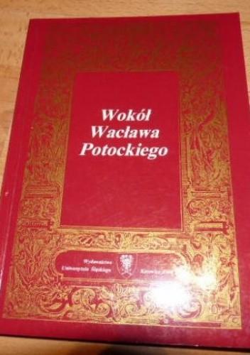 Okładka książki Wokół Wacława Potockiego. Studia i szkice staropolskie w 300. rocznicę śmierci poety