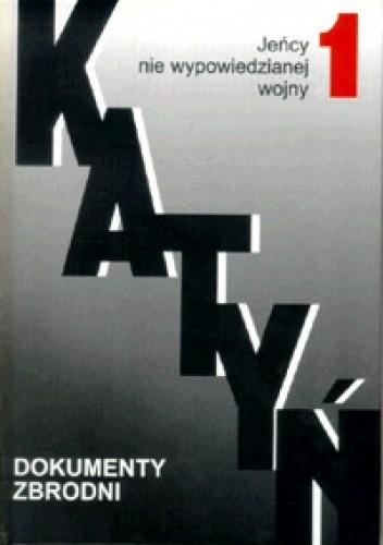 Okładka książki Katyń. Dokumenty zbrodni, t. 1, Jeńcy nie wypowiedzianej wojny VIII 1939-III 1940