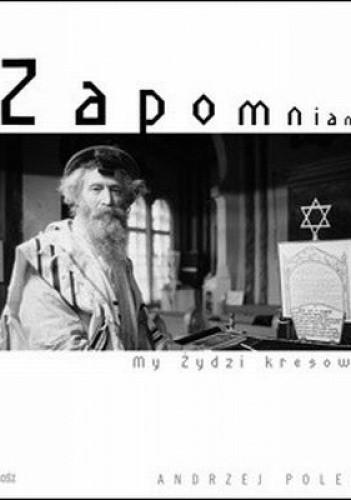 Okładka książki Zapomniani. My, Żydzi Kresowi