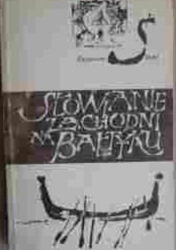Okładka książki Słowianie Zachodni na Bałtyku w VII - XIII wieku