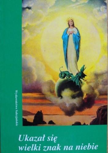 Okładka książki Ukazał się wielki znak na niebie. Objawienia Maryi w Fatimie, Banneux, Montichiari-Fontanelle, Medjugorje