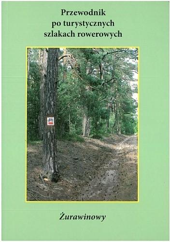 Okładka książki Przewodnik po turystycznych szlakach rowerowych. Żurawinowy