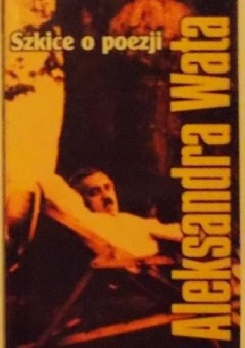 Okładka książki Szkice o poezji Aleksandra Wata