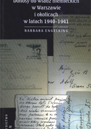 Okładka książki Szanowny panie gistapo. Donosy do władz niemieckich w Warszawie i okolicach w latach 1940- 1941