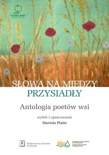 Okładka książki Słowa na miedzy przysiadły. Antologia poetów wsi
